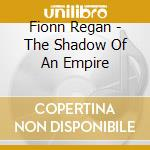 THE SHADOW OF AN EMPIRE                   cd musicale di REGAN FIONN