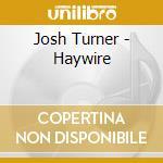 Haywire deluxe ed. cd musicale di Josh Turner