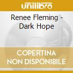 Dark hope cd musicale di Renee Fleming