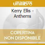 Kerry Ellis - Anthems cd musicale di Kerry Ellis