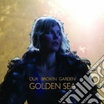 GOLDEN SEA                                cd musicale di OUR BROKEN GARDEN