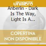 Dark is the way,light is a place cd musicale di Anberlin