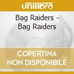 Bag raiders cd musicale di Raiders Bag