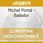 Ba?lador cd musicale di Michel Portal