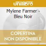 Mylene Farmer - Bleu Noir cd musicale di Mylene Farmer