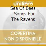 Sea Of Bees - Songs For The Ravens cd musicale di SEA OF BEES