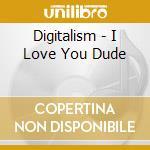 I love you dude cd musicale di DIGITALISM