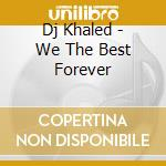 We the best forever cd musicale di Khaled Dj