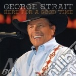Here for a good time cd musicale di George Strait