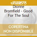 Good for the soul cd musicale di Dionne Bromfield