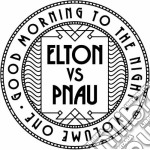 Good morning to the night cd musicale di Elton vs Pnau