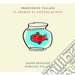 Il premio di consolazione cd musicale di Francesco Villani