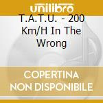 T.A.T.U. - 200 Km/H In The Wrong cd musicale di T.a.t.u.