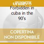 Forbidden in cuba in the 90's cd musicale di Isaac Delgado