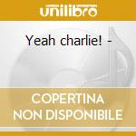 Yeah charlie! - cd musicale di Money plays eight