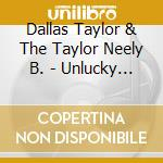 Unlucky in love cd musicale di Dallas Taylor