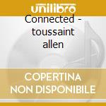 Connected - toussaint allen cd musicale di Allen Toussaint