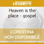 Heaven is the place - gospel cd musicale di Myles Raymond
