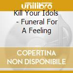 FUNERAL FOR A FEELING cd musicale di KILL YOUR IDOLS