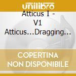 Atticus...dragging the lak vol.1 cd musicale di Artisti Vari