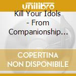 FROM COMPANIONSHIP TO COMPETITION cd musicale di KILL YOUR IDOLS