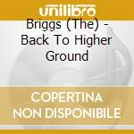 BACK TO HIGHER GROUND cd musicale di The Briggs