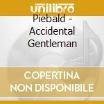 ACCIDENTAL GENTLEMAN cd musicale di PIEBALD