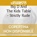 STRICTLY RUDE cd musicale di BIG D AND THE KIDS T