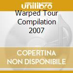 WARPED TOUR COMP 2007 cd musicale di ARTISTI VARI