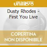 FIRST YOU LIVE cd musicale di Dusty Rhodes