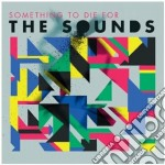 Something to die for cd musicale di The Sounds