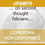 ... on second thought - feliciano jose' cd musicale di Jose' Feliciano