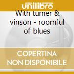 With turner & vinson - roomful of blues cd musicale di Roomful of blues