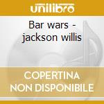 Bar wars - jackson willis cd musicale di Jackson Willis