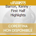 First half highlights - barron kenny cd musicale di Kenny Barron