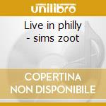 Live in philly - sims zoot cd musicale di Sims Zoot