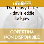 The heavy hitter - davis eddie lockjaw cd musicale di Eddie lockjaw davis