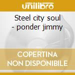 Steel city soul - ponder jimmy cd musicale di Ponder Jimmy