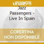 Jazz Passengers - Live In Spain cd musicale di The jazz passengers