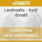 Landmarks - byrd donald cd musicale di Donald Byrd