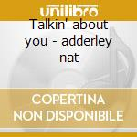 Talkin' about you - adderley nat cd musicale di Nat Adderley