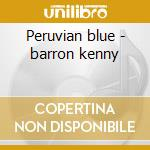 Peruvian blue - barron kenny cd musicale di Kenny Barron