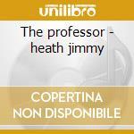 The professor - heath jimmy cd musicale di Jimmy Heath
