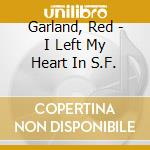I left my heart... - garland red cd musicale di Red Garland