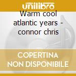 Warm cool atlantic years - connor chris cd musicale di Chris Connor