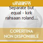 Separate but equal - kirk rahsaan roland lateef yusef cd musicale di Rahsaan roland kirk & yusef la
