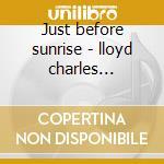 Just before sunrise - lloyd charles jarrett keith cd musicale di Charles Lloyd