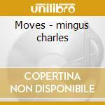 Moves - mingus charles cd musicale di Charles Mingus