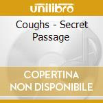 CD - COUGHS - SECRET PASSAGE cd musicale di COUGHS