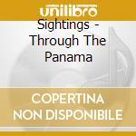 THROUGH THE  PANAMA                       cd musicale di SIGHTINGS